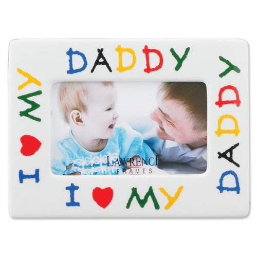 Lawrence Frames I Love My Daddy Ceramic 4x6 Picture Frame For 1075