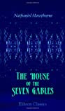 The House of the Seven Gables, by Nathaniel Hawthorne