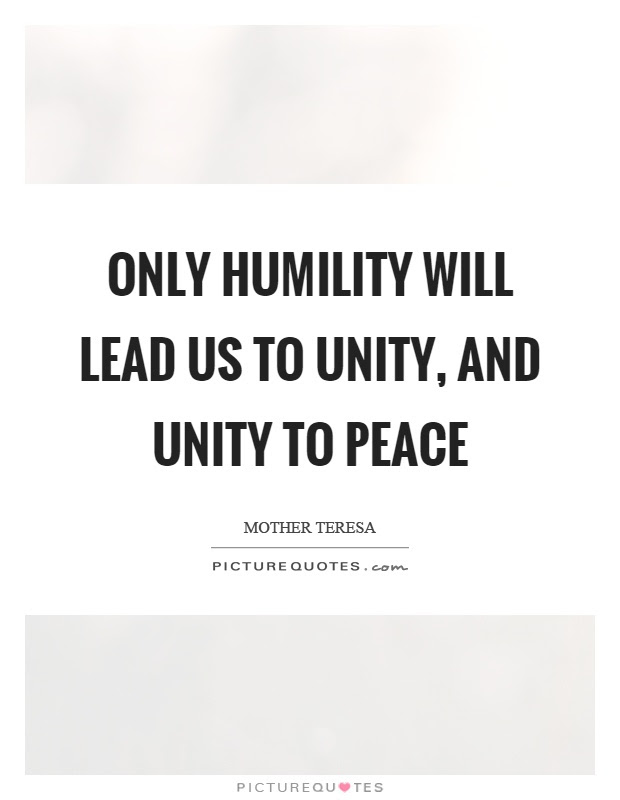 Only Humility Will Lead Us To Unity And Unity To Peace Picture Quotes