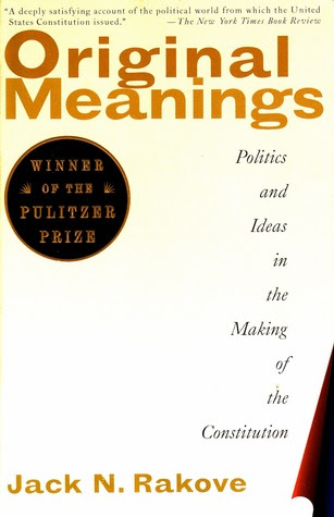 Original Meanings Politics And Ideas In The Making Of The Constitution Library Edition
