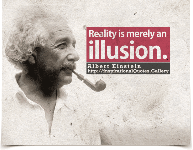 Reality Is Merely An Illusion Inspirationalquotesgallery