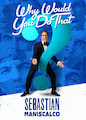Sebastian Maniscalco: Why Would You Do...