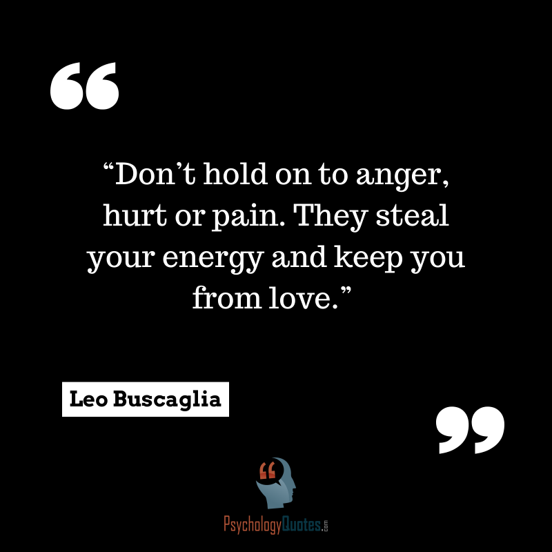Dont Hold On To Anger Hurt Or Pain Psychology Quotes