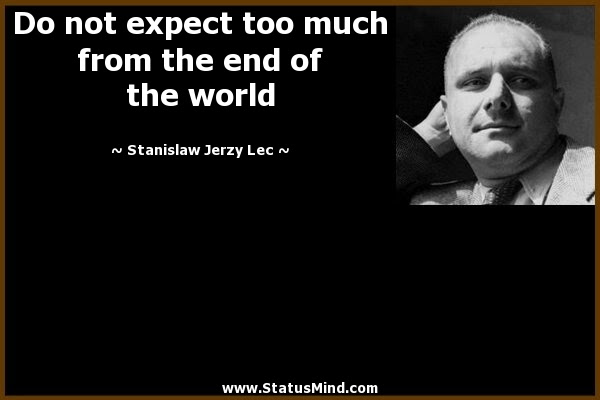 Do Not Expect Too Much From The End Of The World Statusmindcom