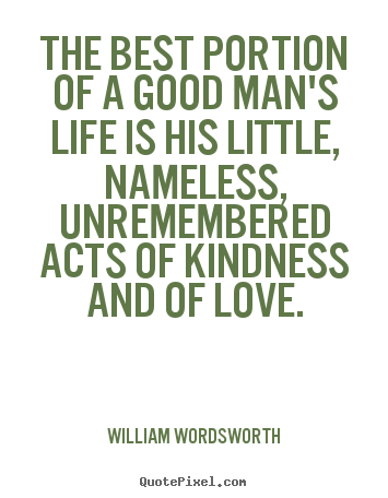 Quotes About Love The Best Portion Of A Good Mans Life Is His