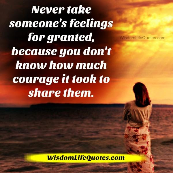 Never Take Someones Feelings For Granted Wisdom Life Quotes