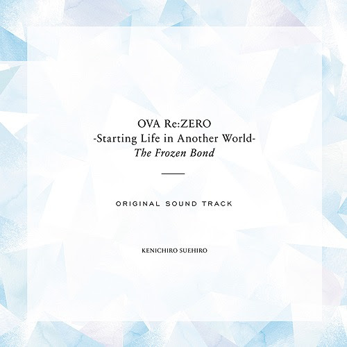 """Re:Zero - Starting Life in Another World: Hyoketsu no Kizuna (OVA)"" Original Soundtrack / Animation Soundtrack (Music by Kenichiro Suehiro)"