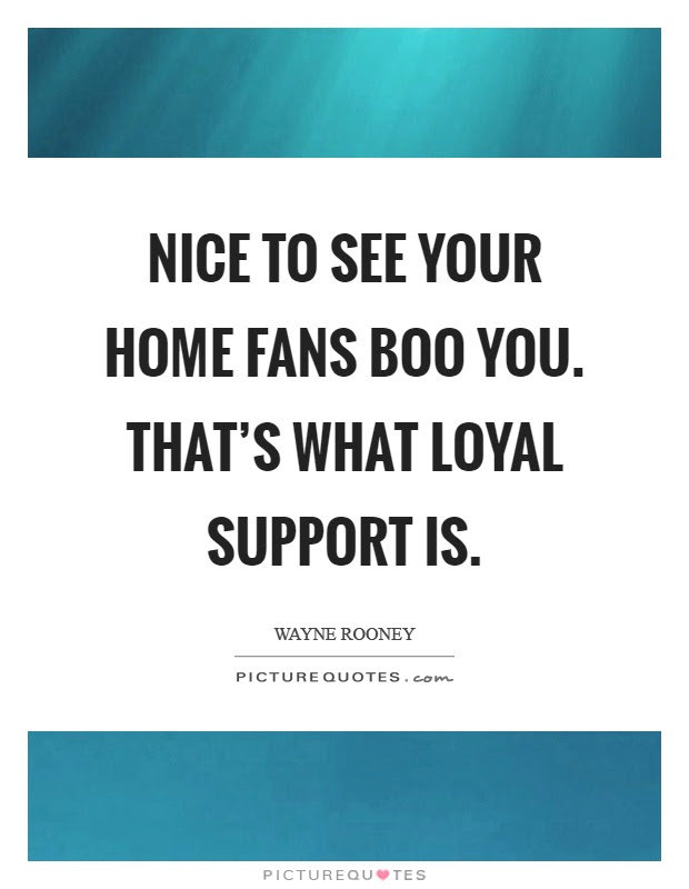 Nice To See Your Home Fans Boo You Thats What Loyal Support Is