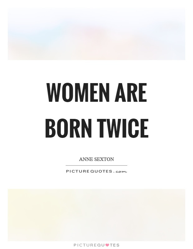 Women Are Born Twice Picture Quotes