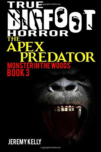 True Bigfoot Horror The Apex Predator Monster In The Woods Book 3 Cryptozoology Bigfoot Exists Why Is