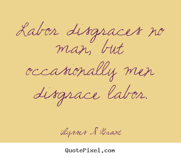 How To Design Picture Quotes About Inspirational Labor Disgraces