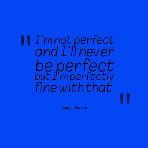 Being Perfect Quotes Quotes About Being Perfect Sayings About