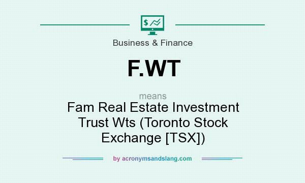 What Does F Wt Mean Definition Of F Wt F Wt Stands For Fam Real Estate Investment Trust Wts Toronto Stock Exchange Tsx By Acronymsandslang Com