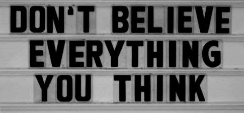 Dont Believe Everything You Think Unknown Picture Quotes