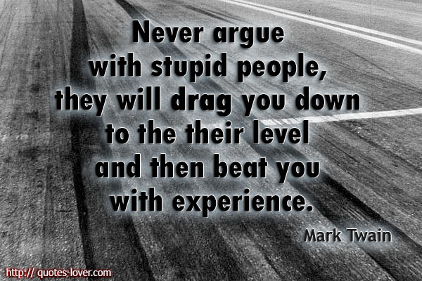 Never Argue With Stupid People They Will Drag You Down To The Their