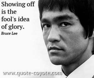 Bruce Lee Showing Off Is The Fools Idea Of Glory