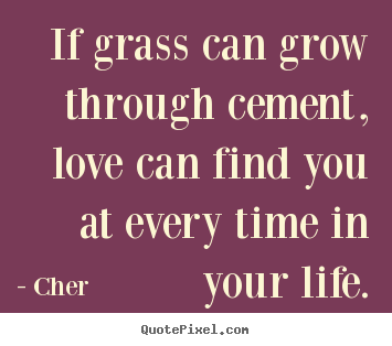 Customize Picture Quotes About Love If Grass Can Grow Through