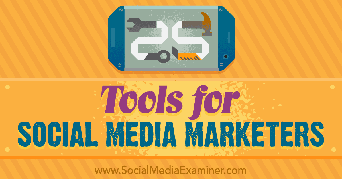 25 Tools for Social Media Marketers : Social Media Examiner