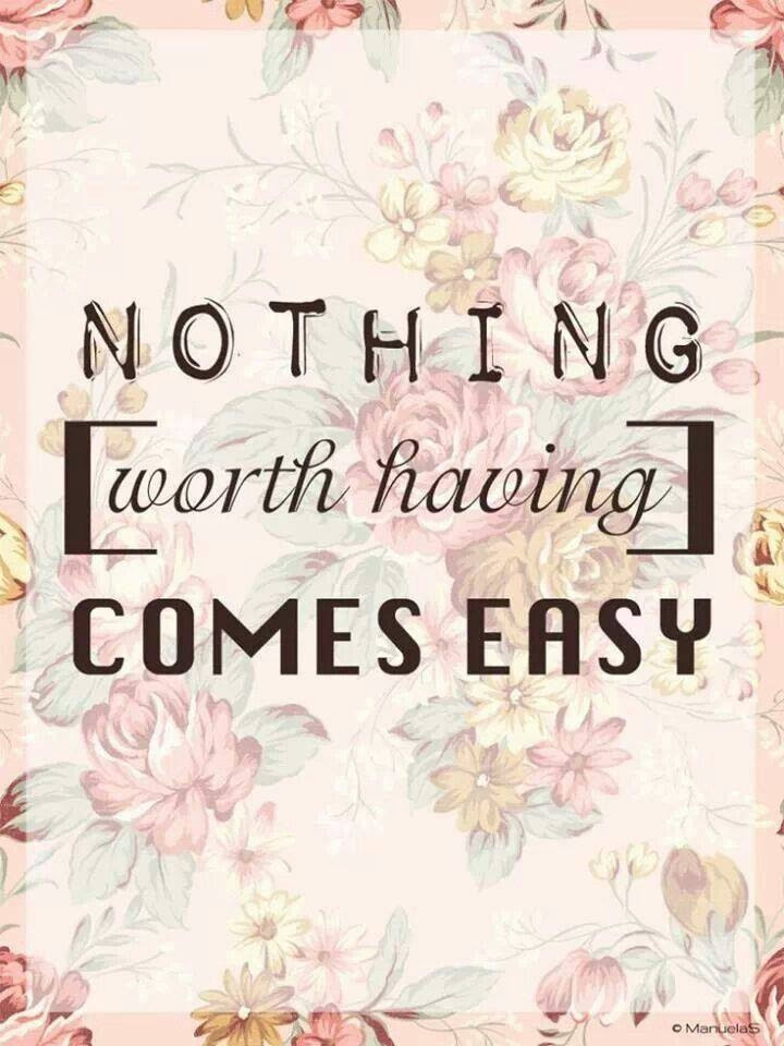 Quotes About Nothing Comes Easy 36 Quotes