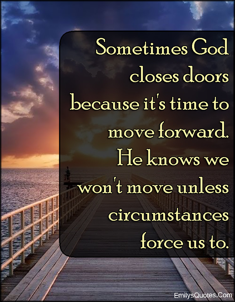 Sometimes God Closes Doors Because Its Time To Move Forward He