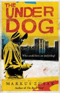 The Under Dog by Markus Zusak
