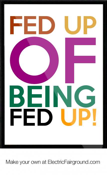 Quotes About Being Fed Up 41 Quotes