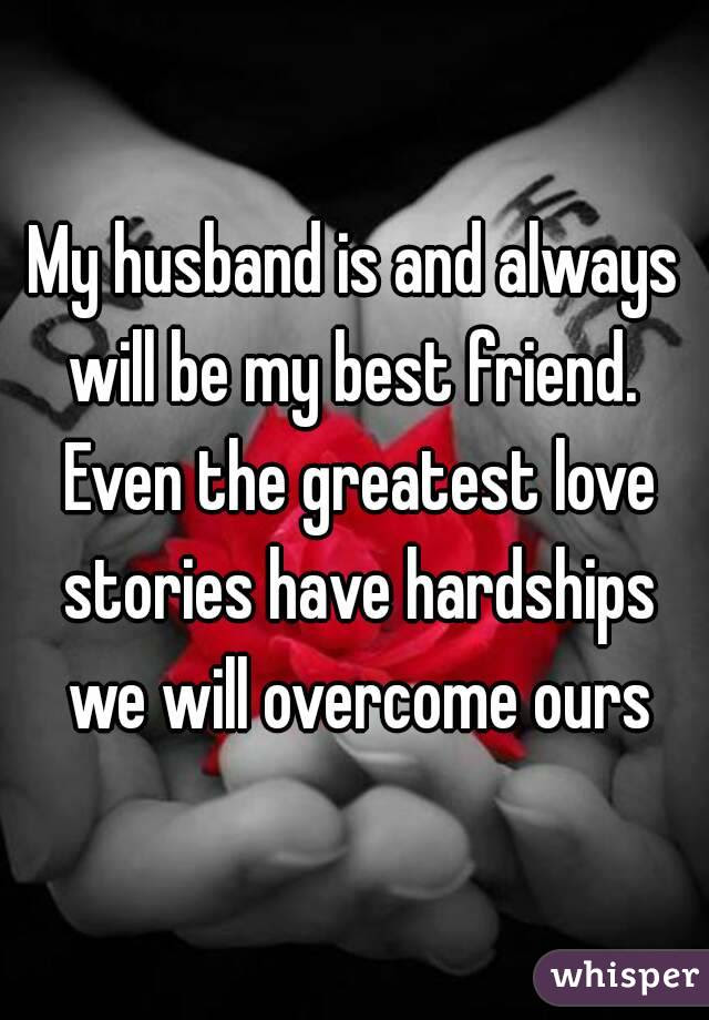 My Husband Is And Always Will Be My Best Friend Even The Greatest