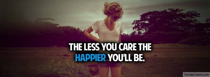 Less You Care Happier Facebook Cover Trendycoverscom