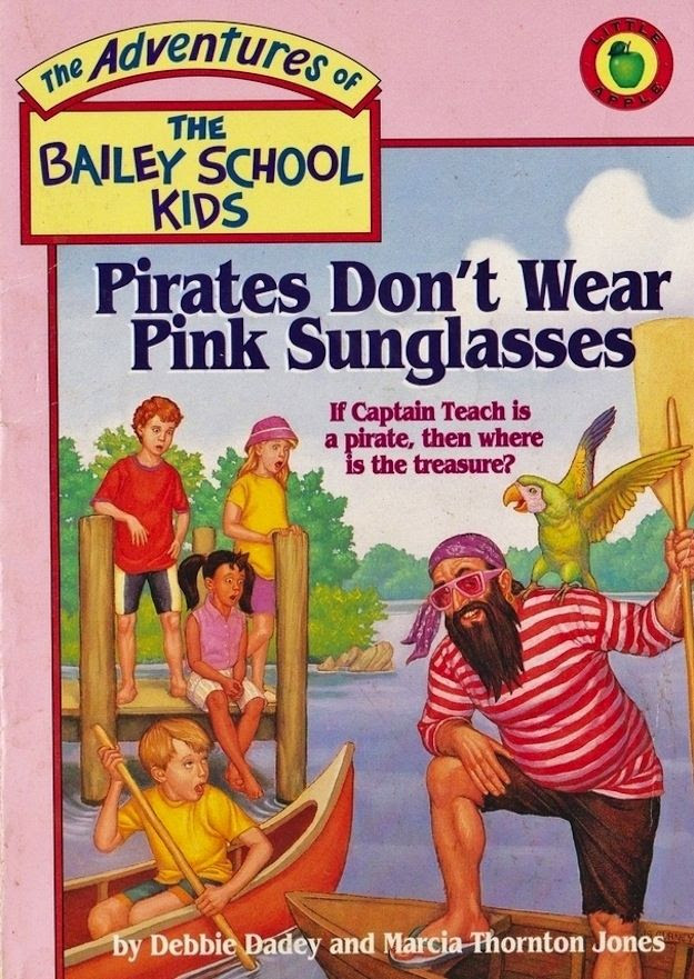 Pirates don't wear pink sunglasses. | 31 Life Lessons Learned From The Bailey School Kids