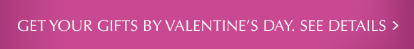 Get Your Gifts By Valentine's Day!