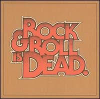 Rock & Roll Is Dead