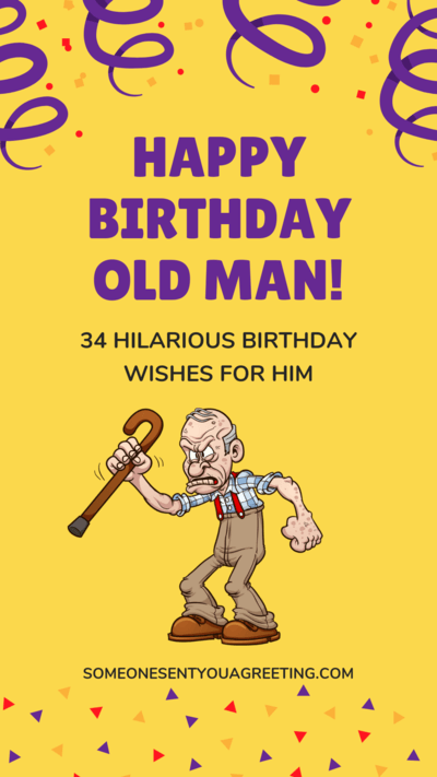 Happy Birthday Old Man 34 Hilarious Birthday Wishes For Him