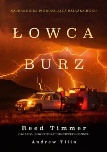 Okładka książki Łowca burz. Gwałtowne tornada, zabójcze huragany i niebezpieczne przygody w ekstremalnych warunkach pogodowych