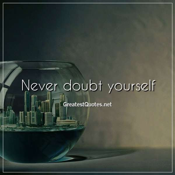 Never Doubt Yourself Free Life Quotes Images And Photos