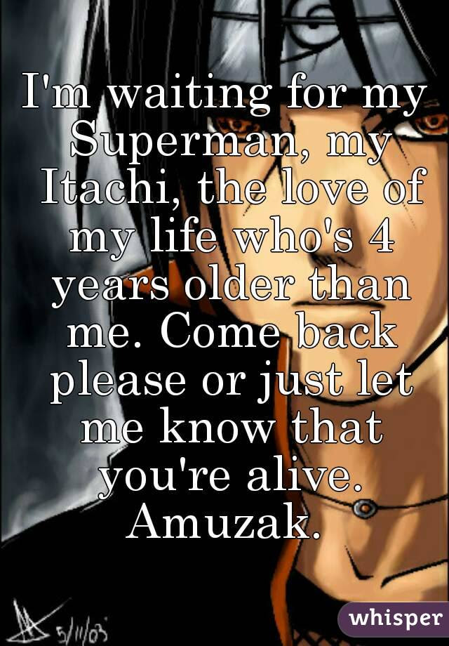 Im Waiting For My Superman My Itachi The Love Of My Life Whos 4