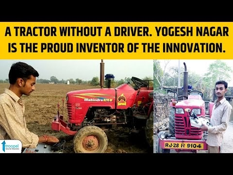 A Tractor without a Driver | Yogesh Nagar is the proud inventor of the Innovation | Troopel