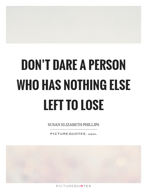 Nothing Left To Lose Quotes Sayings Nothing Left To Lose Picture