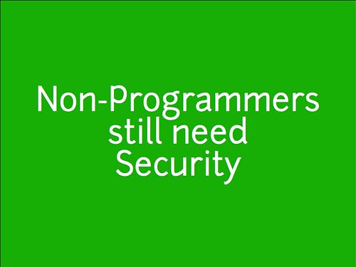 w2sp: Slide 16: Non-Programmers still need Security