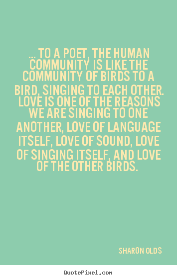 Quotes About Love To A Poet The Human Community Is Like The