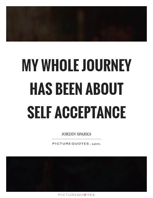 My Whole Journey Has Been About Self Acceptance Picture Quotes