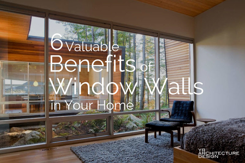 6 Valuable Benefits Of Window Walls In Your Home