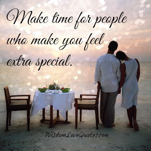 Make Time For People Who Make You Feel Extra Special Wisdom Love