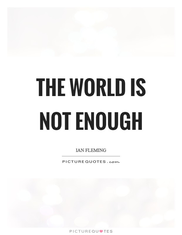 The World Is Not Enough Picture Quotes