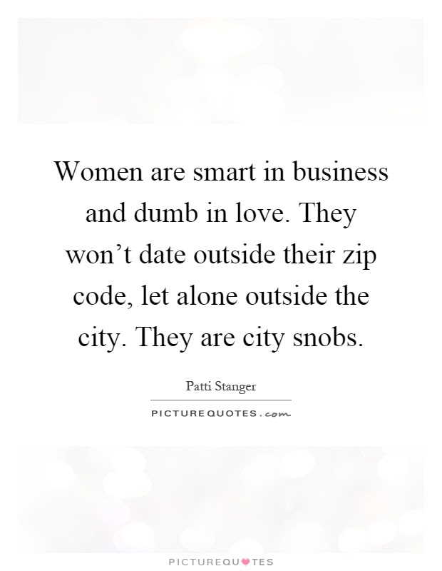 Women Are Smart In Business And Dumb In Love They Wont Date