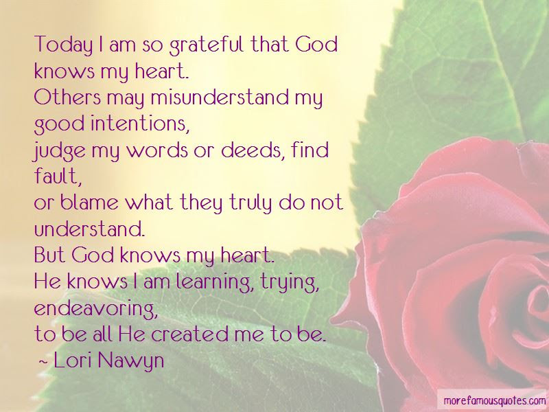 Quotes About God Knows My Heart Top 41 God Knows My Heart Quotes