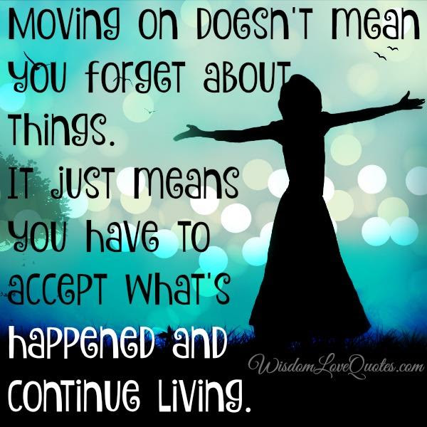 Moving On Doesnt Mean You Forget About Things Wisdom Love Quotes