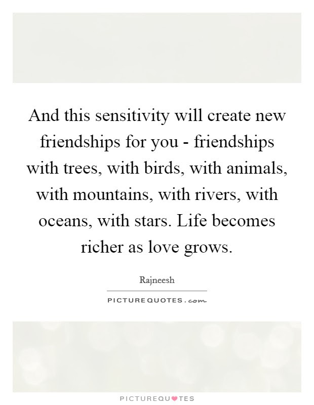 And This Sensitivity Will Create New Friendships For You