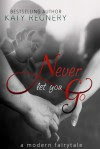 Never Let You Go: A Modern Fairytale - Katy Regnery