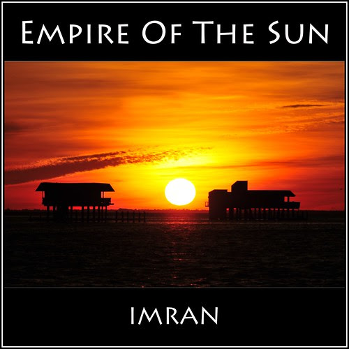 Empire Of The Sun - IMRAN™ by ImranAnwar