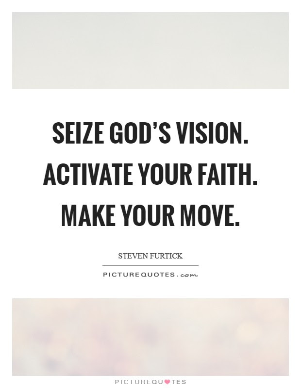 Seize Gods Vision Activate Your Faith Make Your Move Picture Quotes